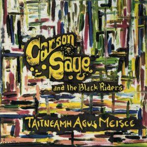 Carson Sage And The Black Riders - Taitneamh Agus Meisce - Album