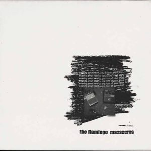 Flamingo Massacres - Wearing Your Heart On The Front Of Your Shirt - Album