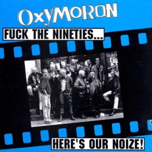 Oxymoron - Fuck The Nineties… Here's Our Noize - Album