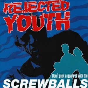 Rejected Youth - Don't Pick A Quarrel With The Screwballs - EP