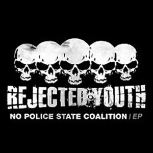 Rejected Youth - No Police State Coalition - EP