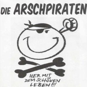 Arschpiraten - Her mit dem schönen Leben - 2003