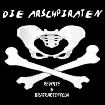 Arschpiraten - Revolte und Bratkartoffeln - 2005